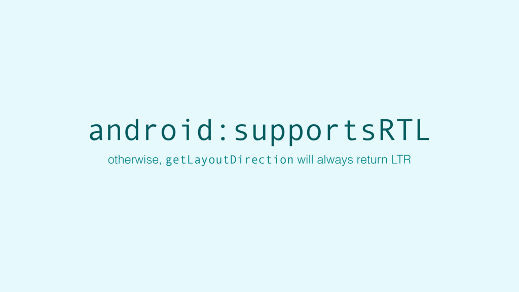 android:supportsRTL otherwise, getLayoutDirecti...