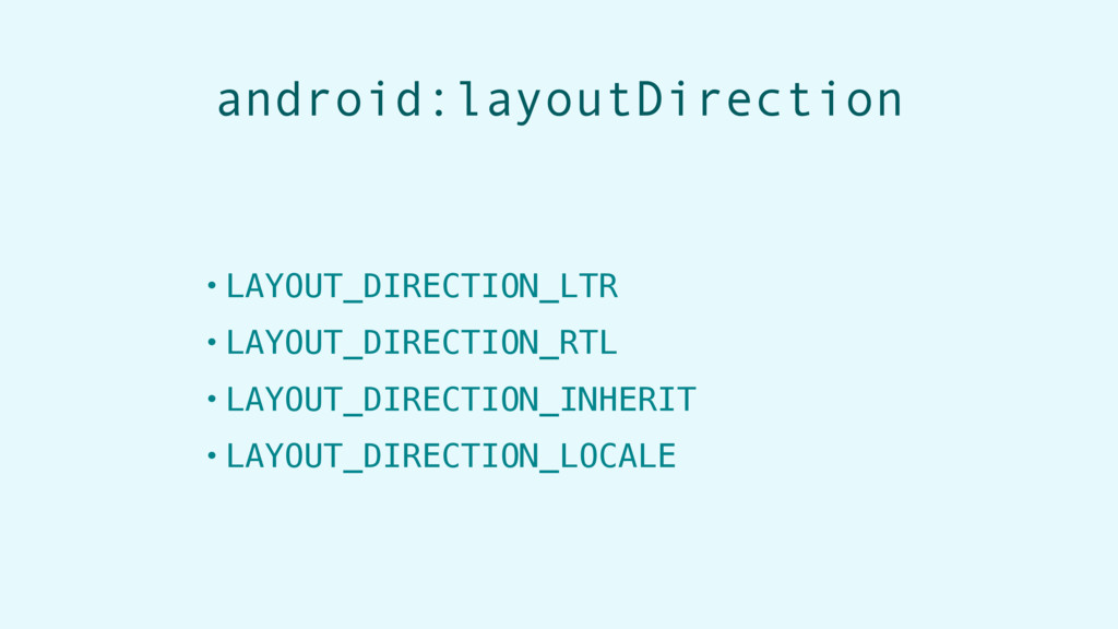 android:layoutDirection • LAYOUT_DIRECTION_LTR ...