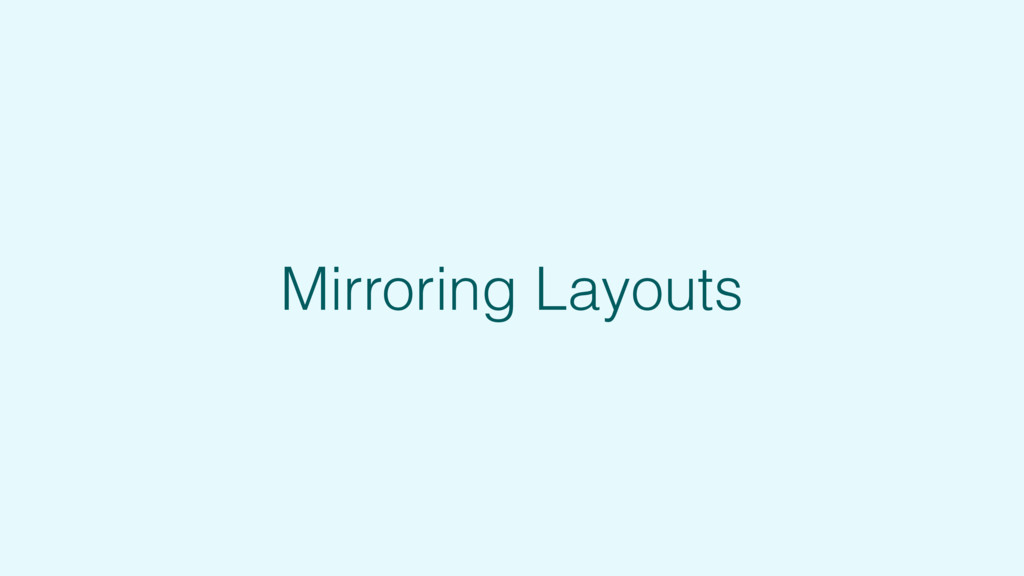 Mirroring Layouts