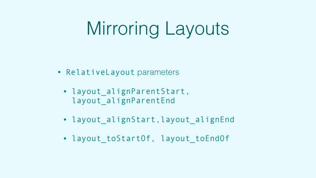 Mirroring Layouts • RelativeLayout parameters •...