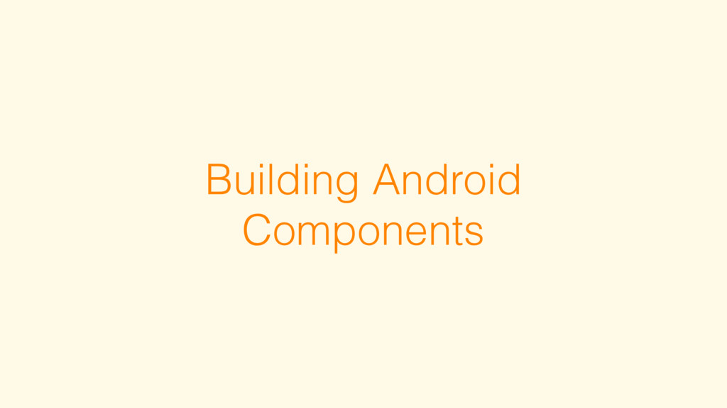 Building Android Components