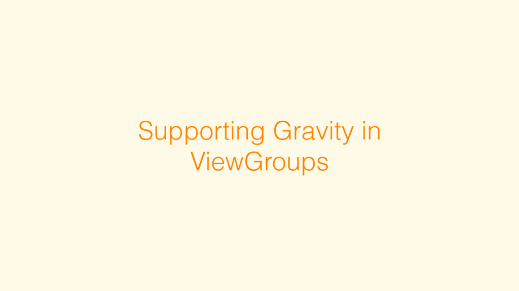 Supporting Gravity in ViewGroups