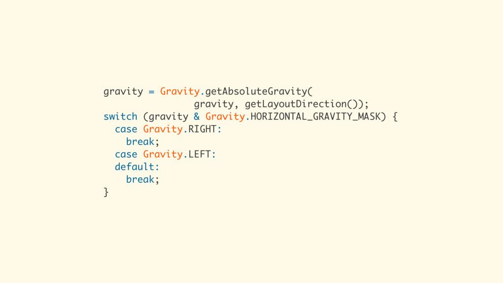 gravity = Gravity.getAbsoluteGravity( gravity, ...