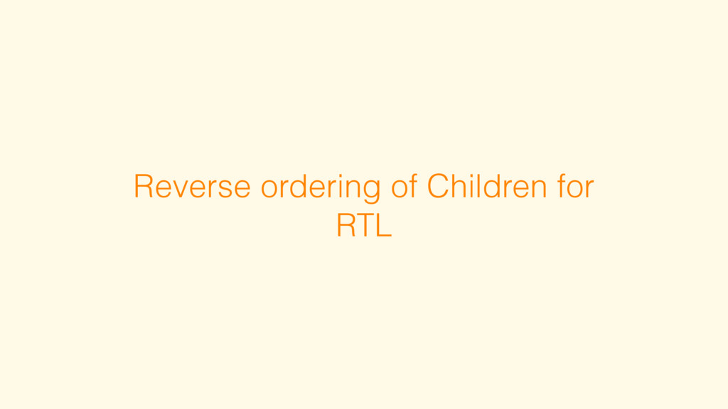 Reverse ordering of Children for RTL