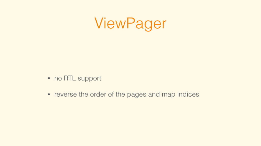 ViewPager • no RTL support • reverse the order ...