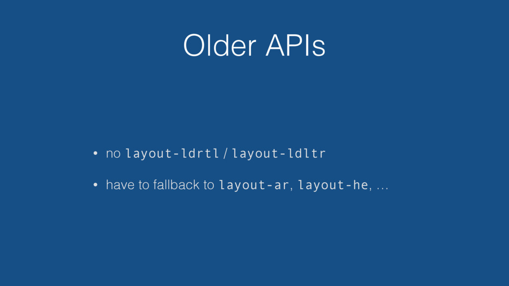 Older APIs • no layout-ldrtl / layout-ldltr • h...