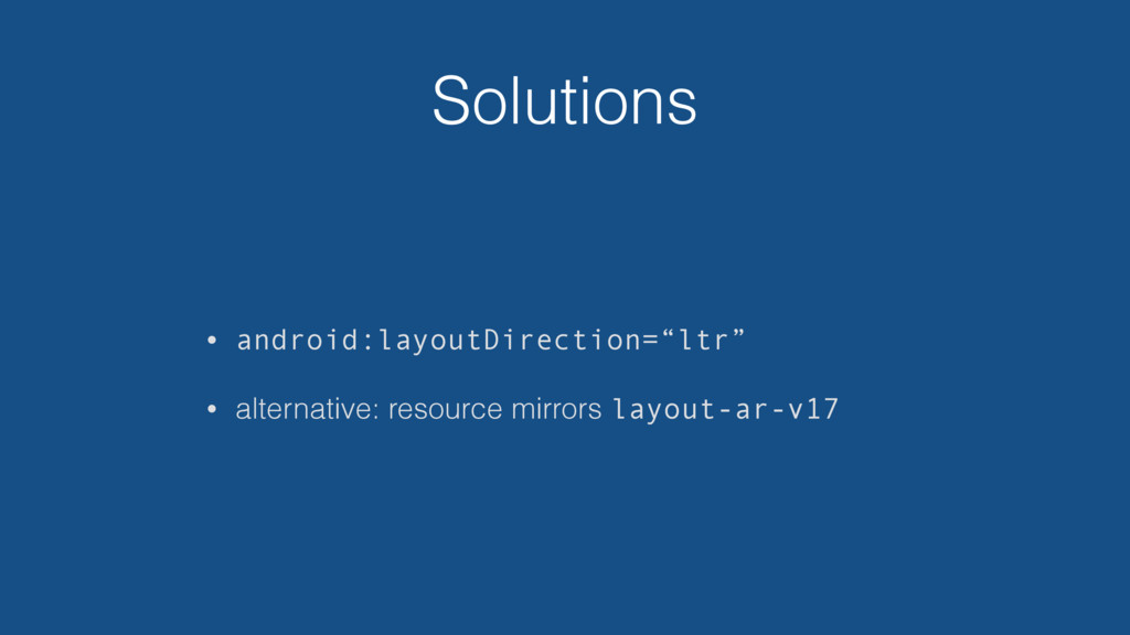 """Solutions • android:layoutDirection=""""ltr"""" • alt..."""