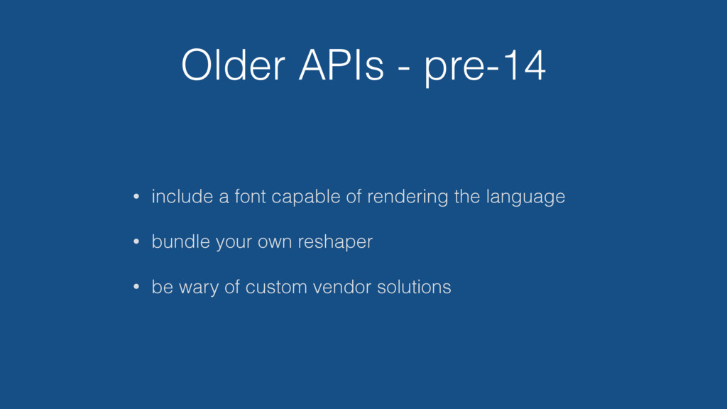 Older APIs - pre-14 • include a font capable of...