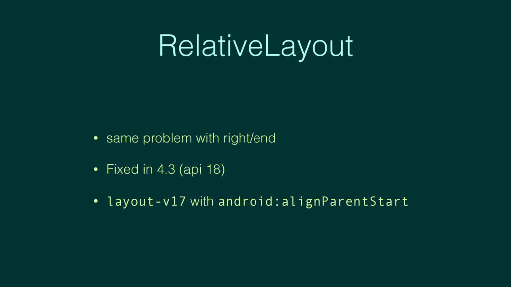 RelativeLayout • same problem with right/end • ...