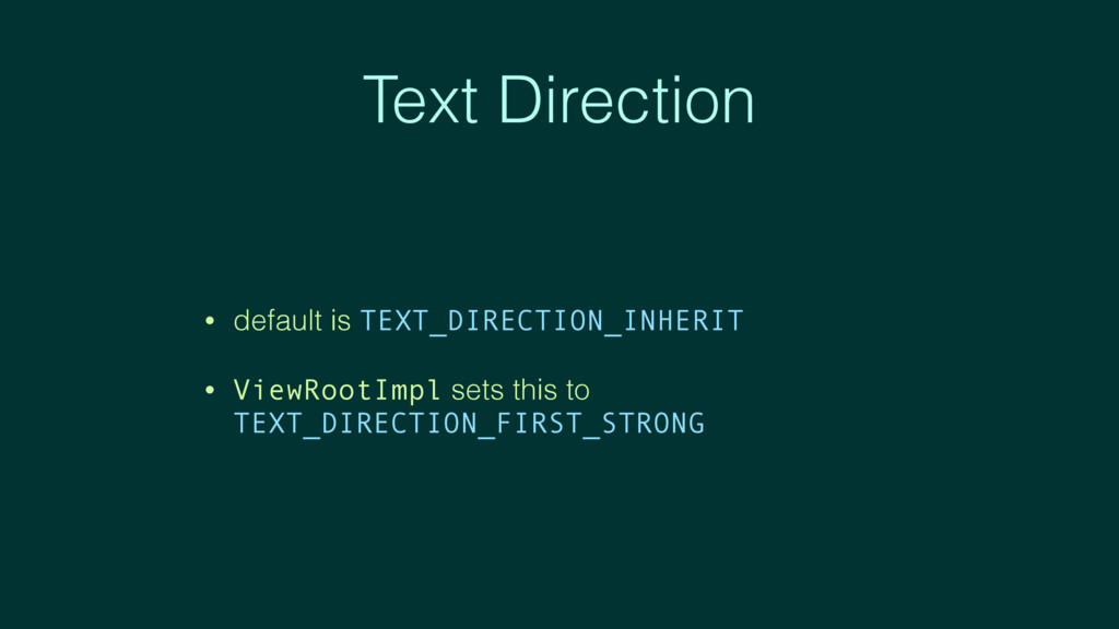Text Direction • default is TEXT_DIRECTION_INHE...