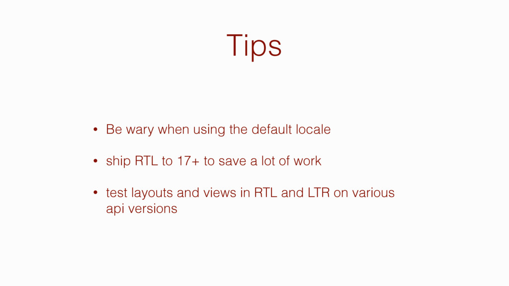 Tips • Be wary when using the default locale • ...