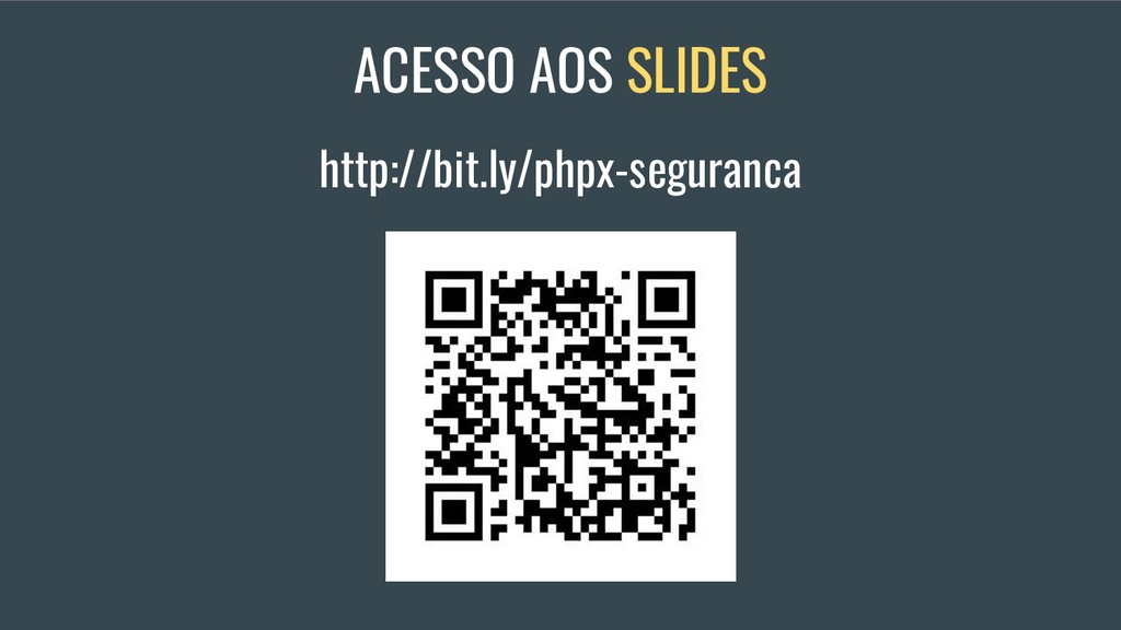 ACESSO AOS SLIDES http://bit.ly/phpx-seguranca