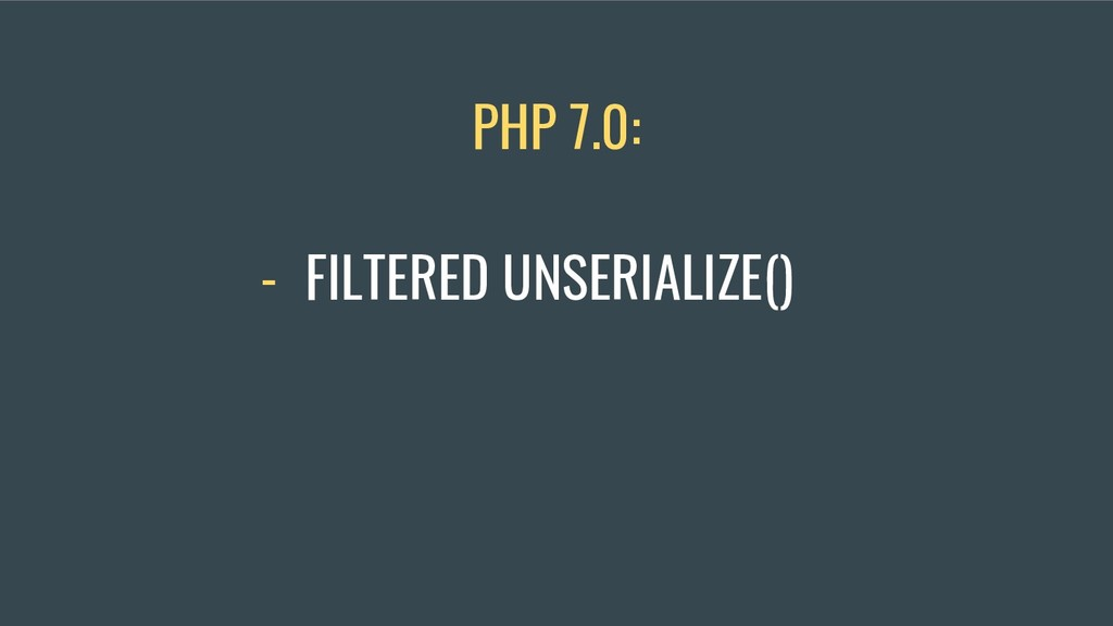 - FILTERED UNSERIALIZE() PHP 7.0: