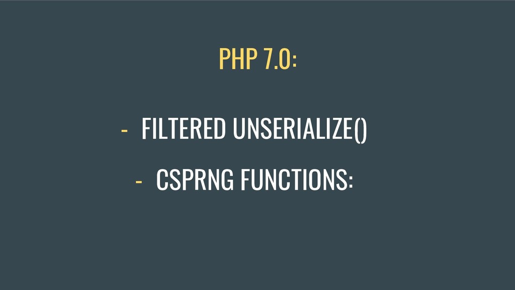 - FILTERED UNSERIALIZE() PHP 7.0: - CSPRNG FUNC...