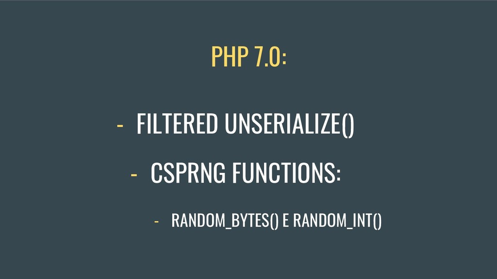 - FILTERED UNSERIALIZE() PHP 7.0: - RANDOM_BYTE...