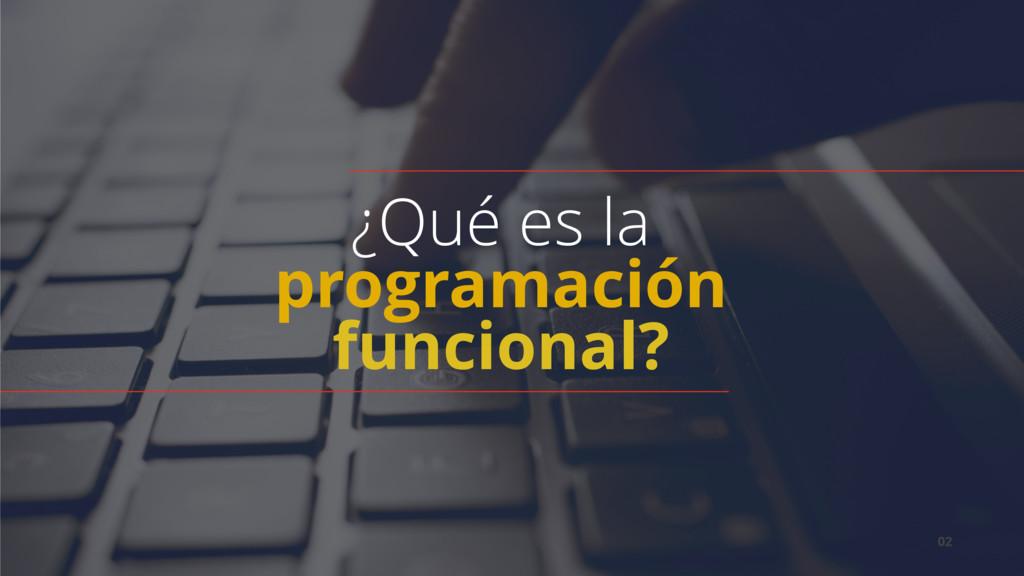 02 ¿Qué es la  programación funcional?