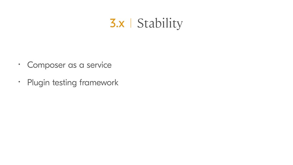 Stability • Composer as a service • Plugin test...
