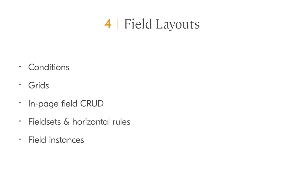 Field Layouts • Conditions • Grids • In-page fie...