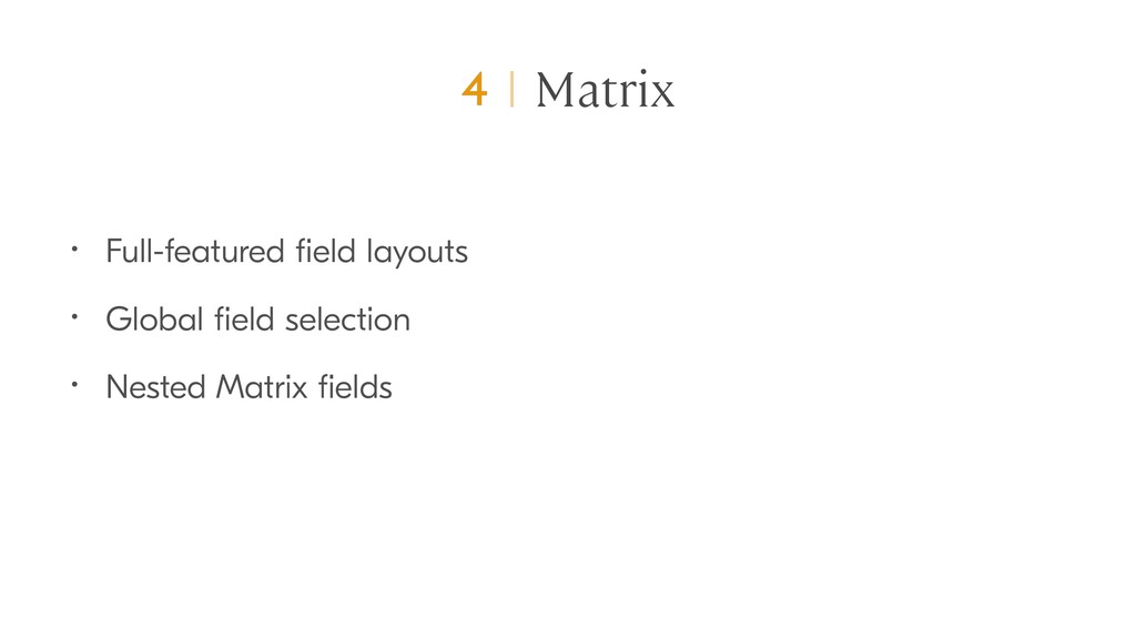 Matrix • Full-featured field layouts • Global fie...