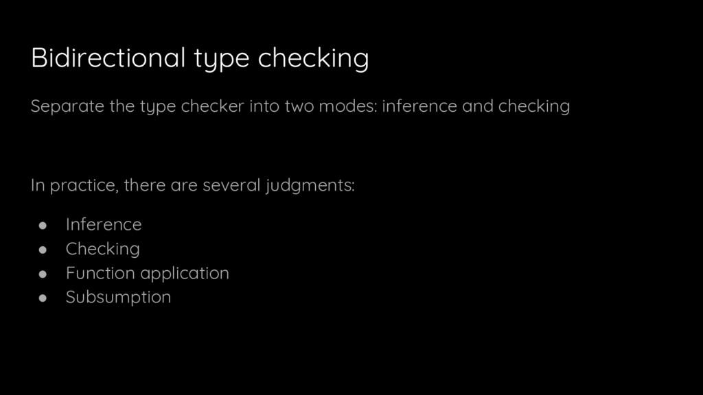Bidirectional type checking Separate the type c...