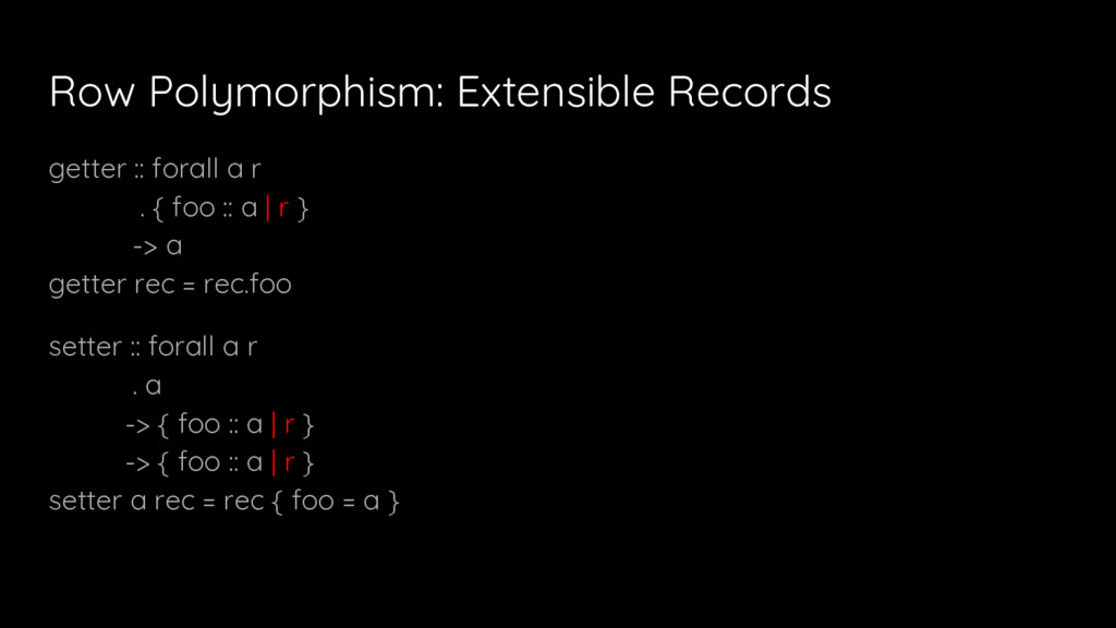 Row Polymorphism: Extensible Records getter :: ...