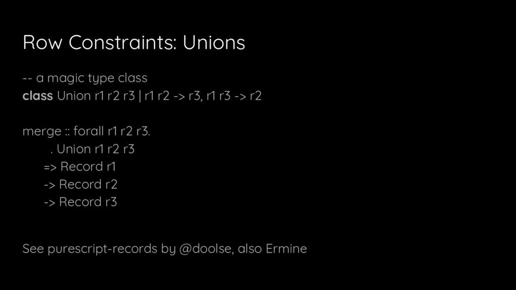 -- a magic type class class Union r1 r2 r3 | r1...