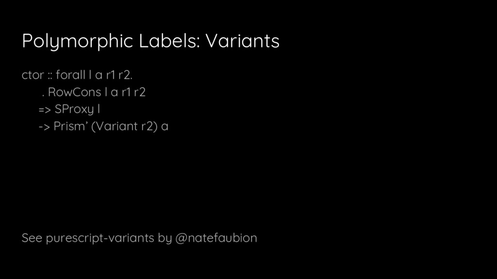 Polymorphic Labels: Variants ctor :: forall l a...