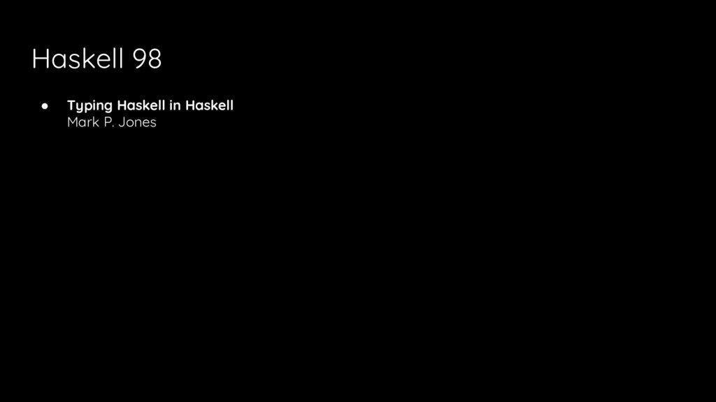 Haskell 98 ● Typing Haskell in Haskell Mark P. ...