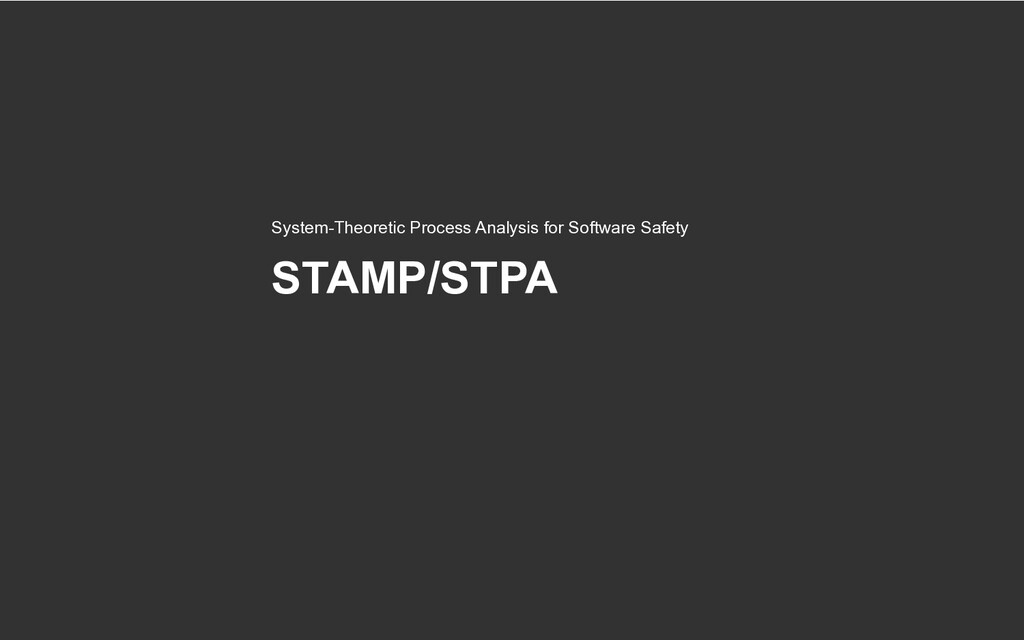 STAMP/STPA System-Theoretic Process Analysis fo...