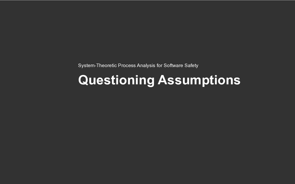 Questioning Assumptions System-Theoretic Proces...