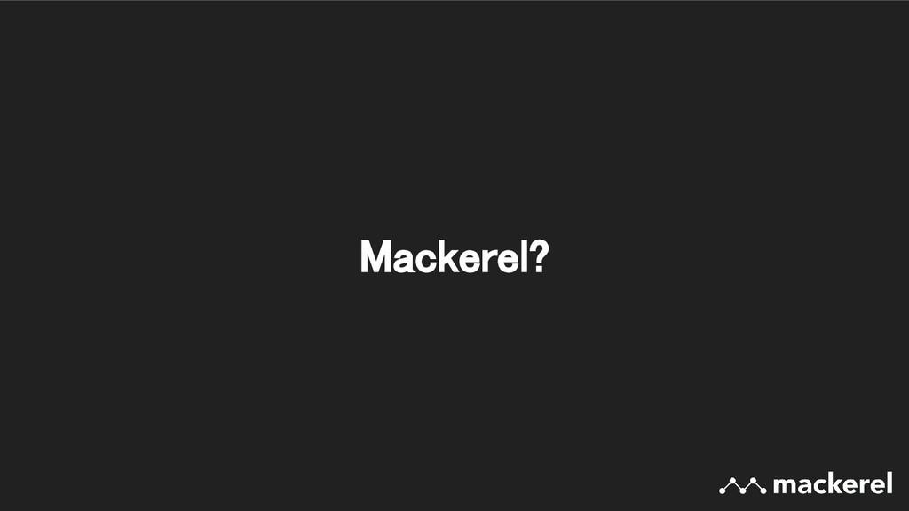 Mackerel?
