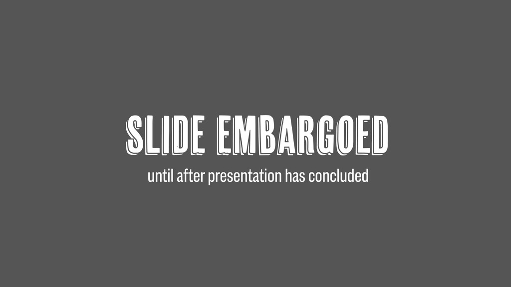 SLIDE Embargoed until after presentation has co...
