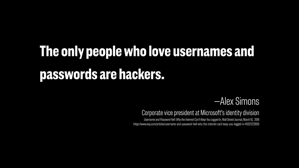 The only people who love usernames and password...