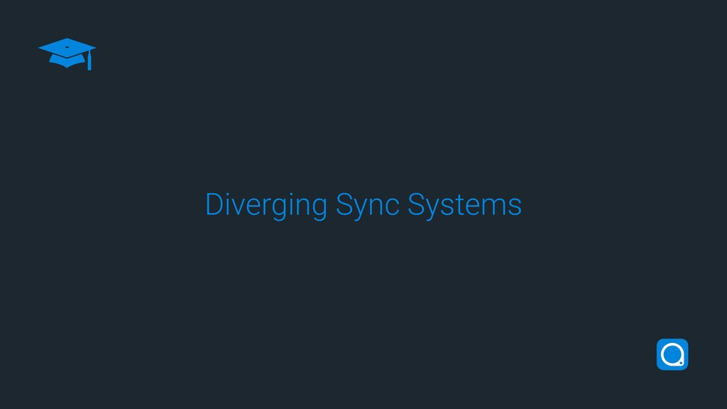 Diverging Sync Systems