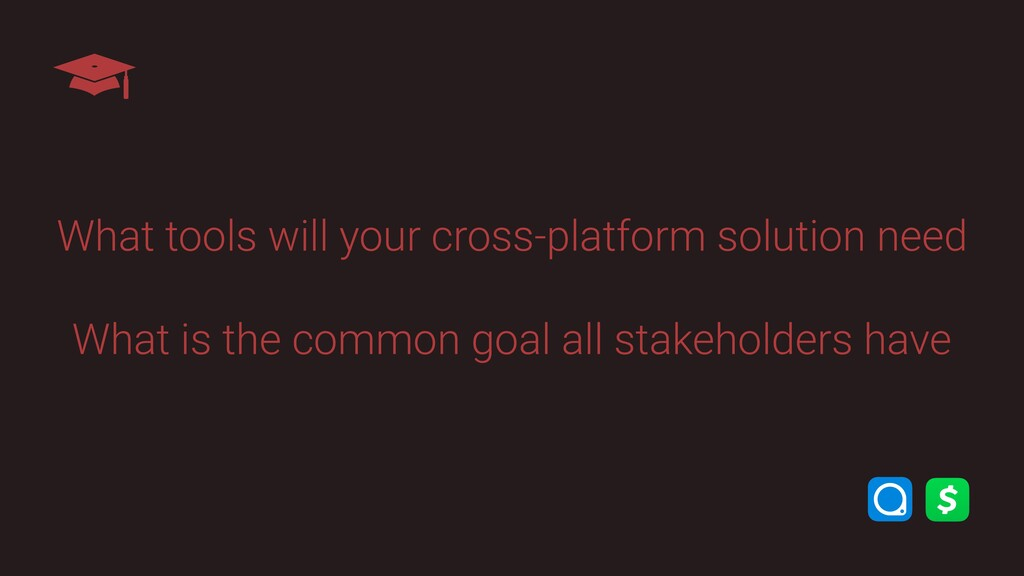 What tools will your cross-platform solution ne...