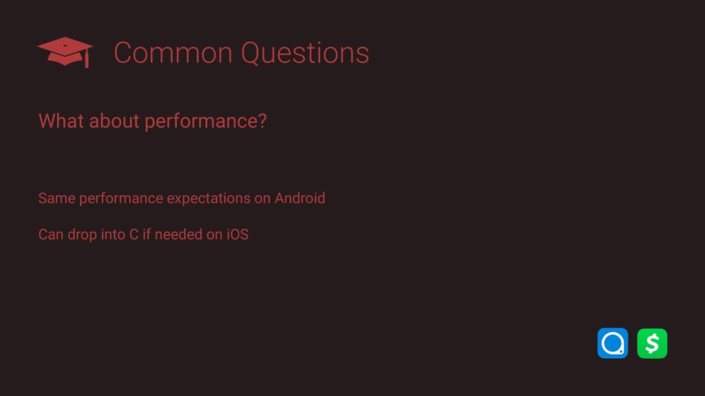 Common Questions What about performance? Same p...