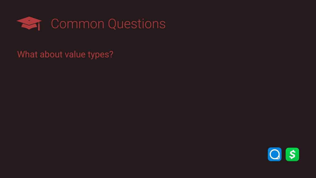 Common Questions What about value types?