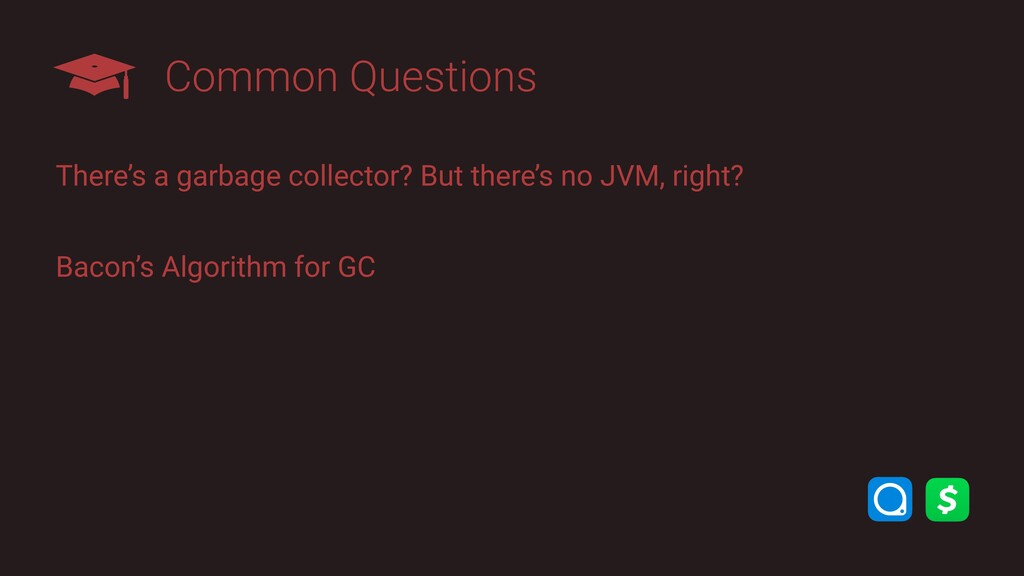 Common Questions There's a garbage collector? B...