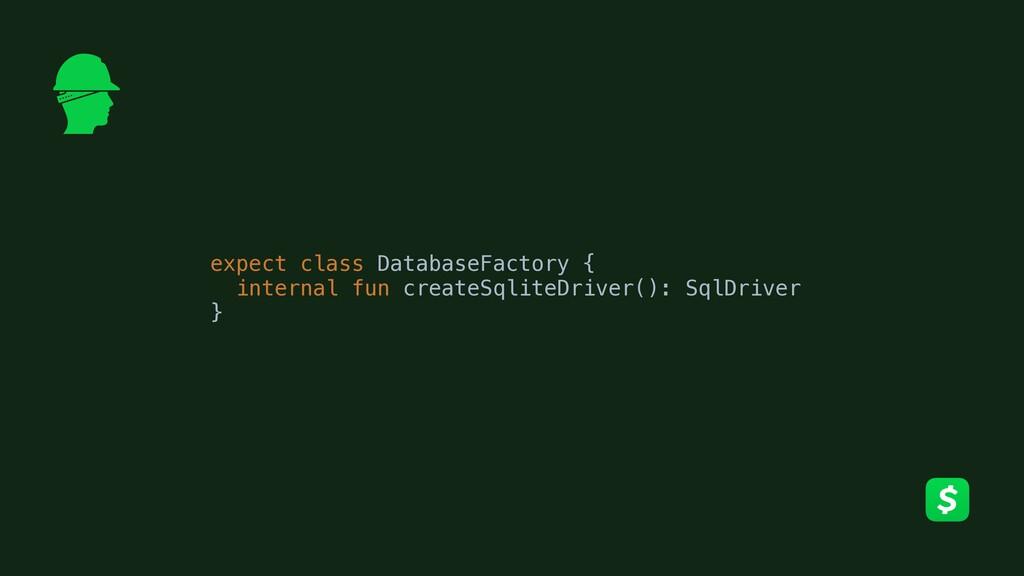 expect class DatabaseFactory { internal fun cre...