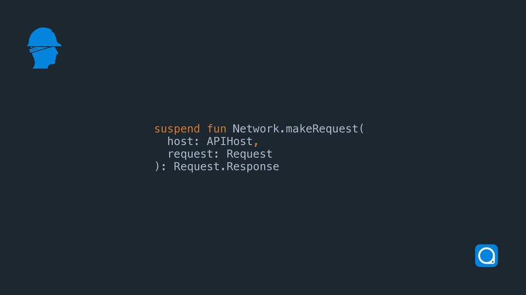 suspend fun Network.makeRequest( host: APIHost,...