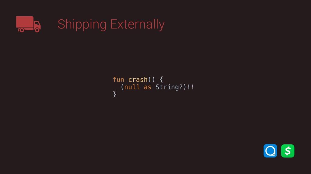 Shipping Externally fun crash() { (null as Stri...