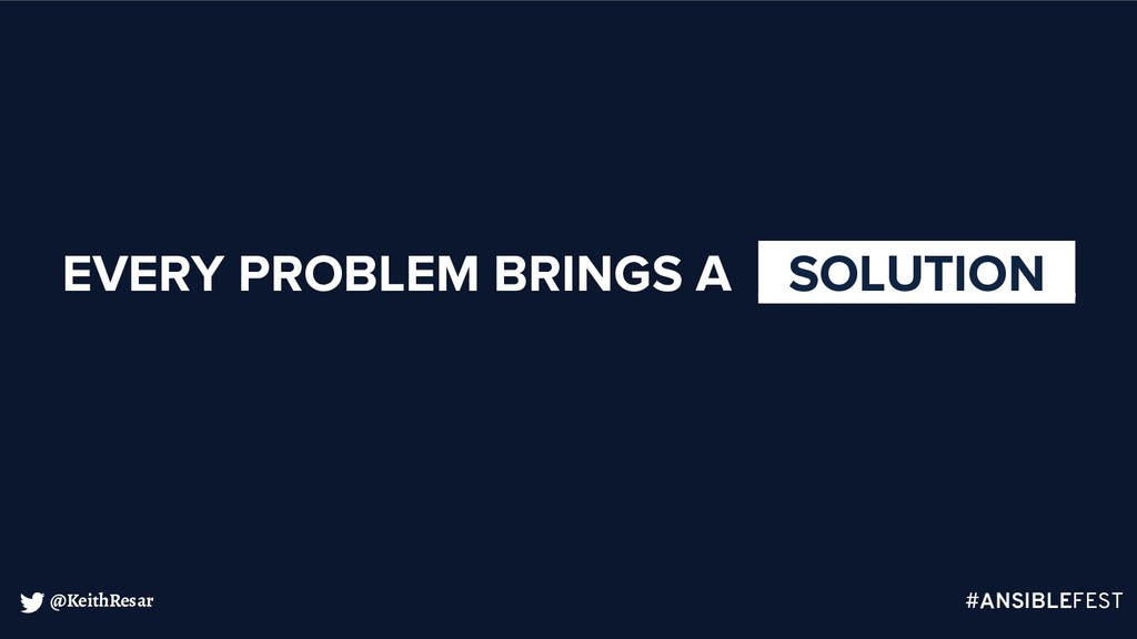 @KeithResar EVERY PROBLEM BRINGS A _SOLUTION_ #...