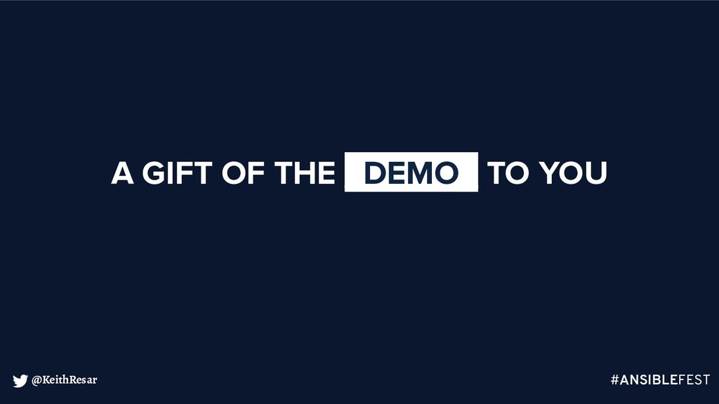 @KeithResar A GIFT OF THE _DEMO_ TO YOU #ANSIBL...