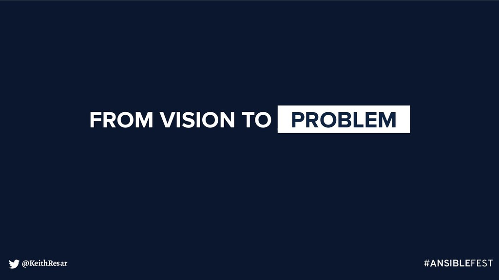@KeithResar FROM VISION TO _PROBLEM_ #ANSIBLEFE...