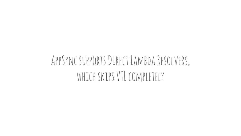 AppSync supports Direct Lambda Resolvers, which...