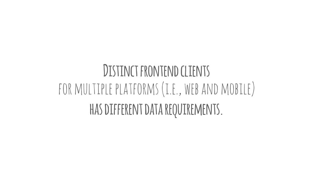Distinct frontend clients for multiple platform...