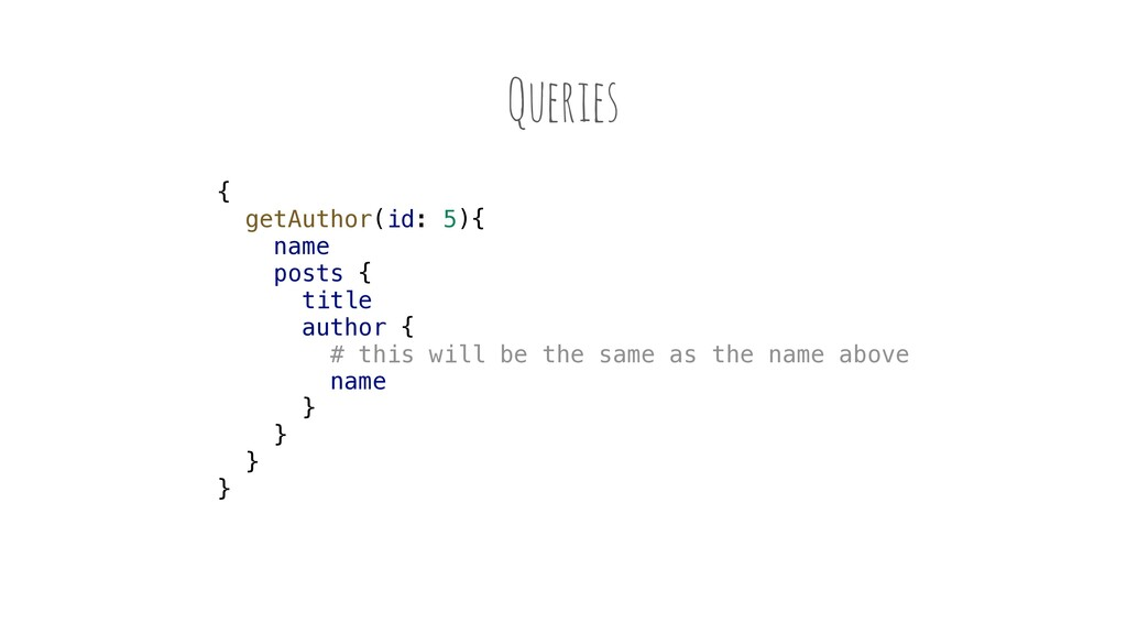 Queries { getAuthor(id: 5){ name posts { title ...