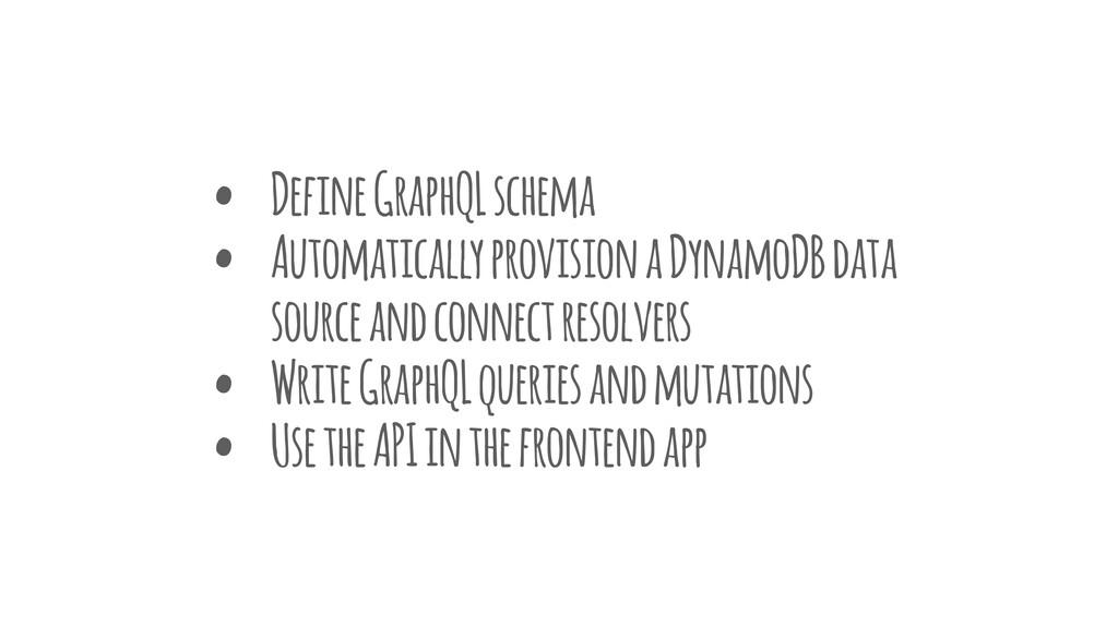• Define GraphQL schema • Automatically provisi...