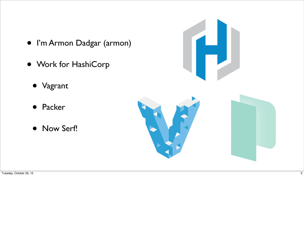 • I'm Armon Dadgar (armon) • Work for HashiCorp...