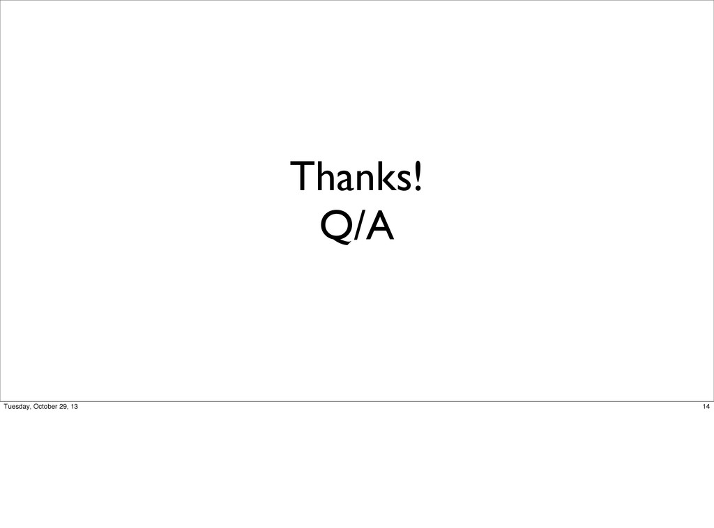 Thanks! Q/A 14 Tuesday, October 29, 13
